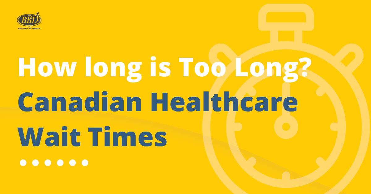 Canadian Healthcare Wait Times | Benefits by Design