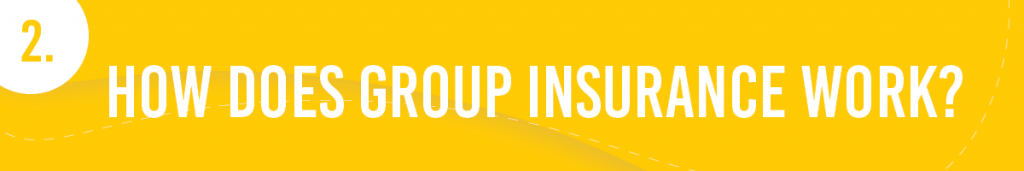 #2. How does Group Insurance Work?