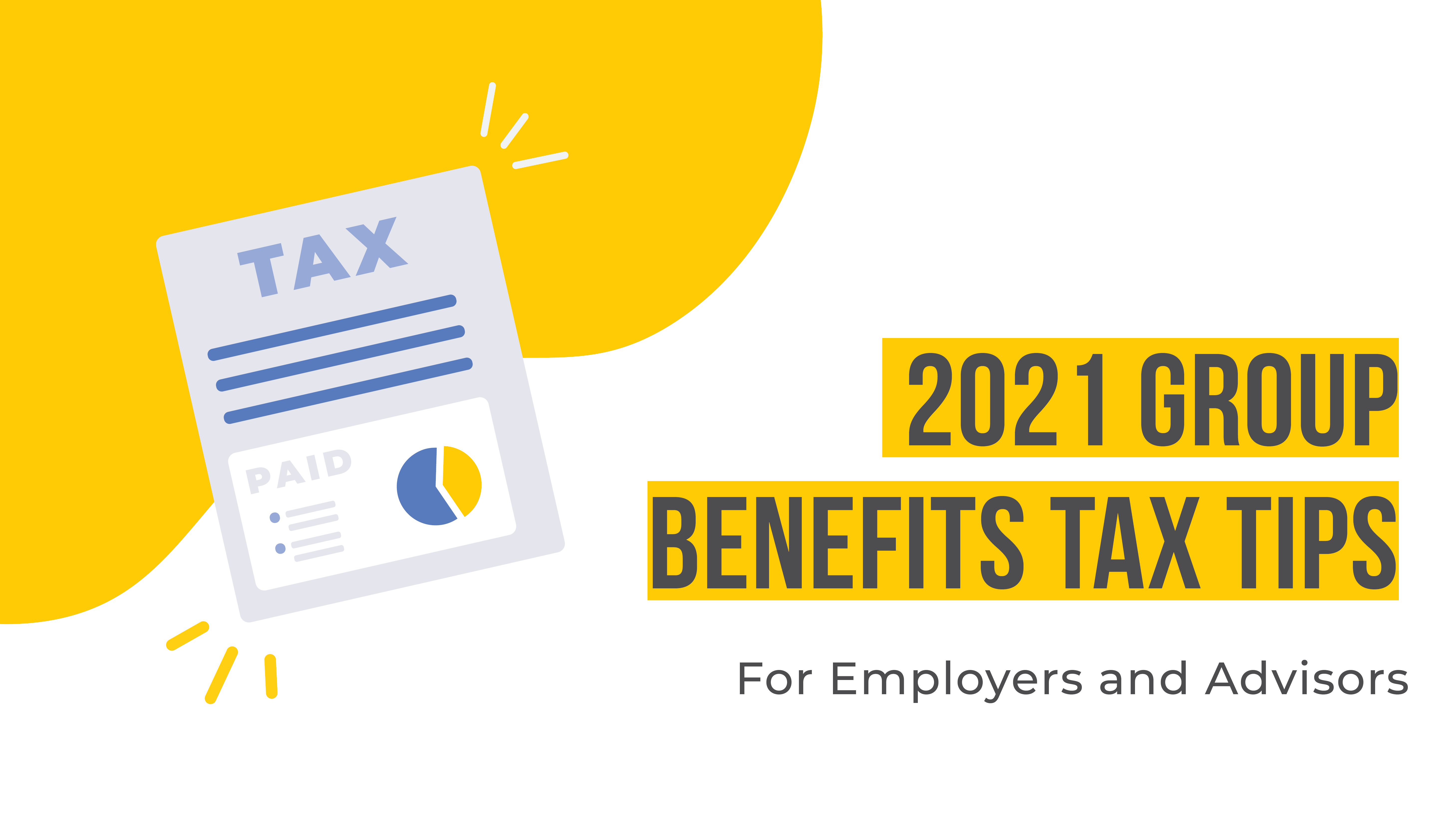 2021 Group Benefits Tax Tips for Employers and Advisors | Benefits by Design
