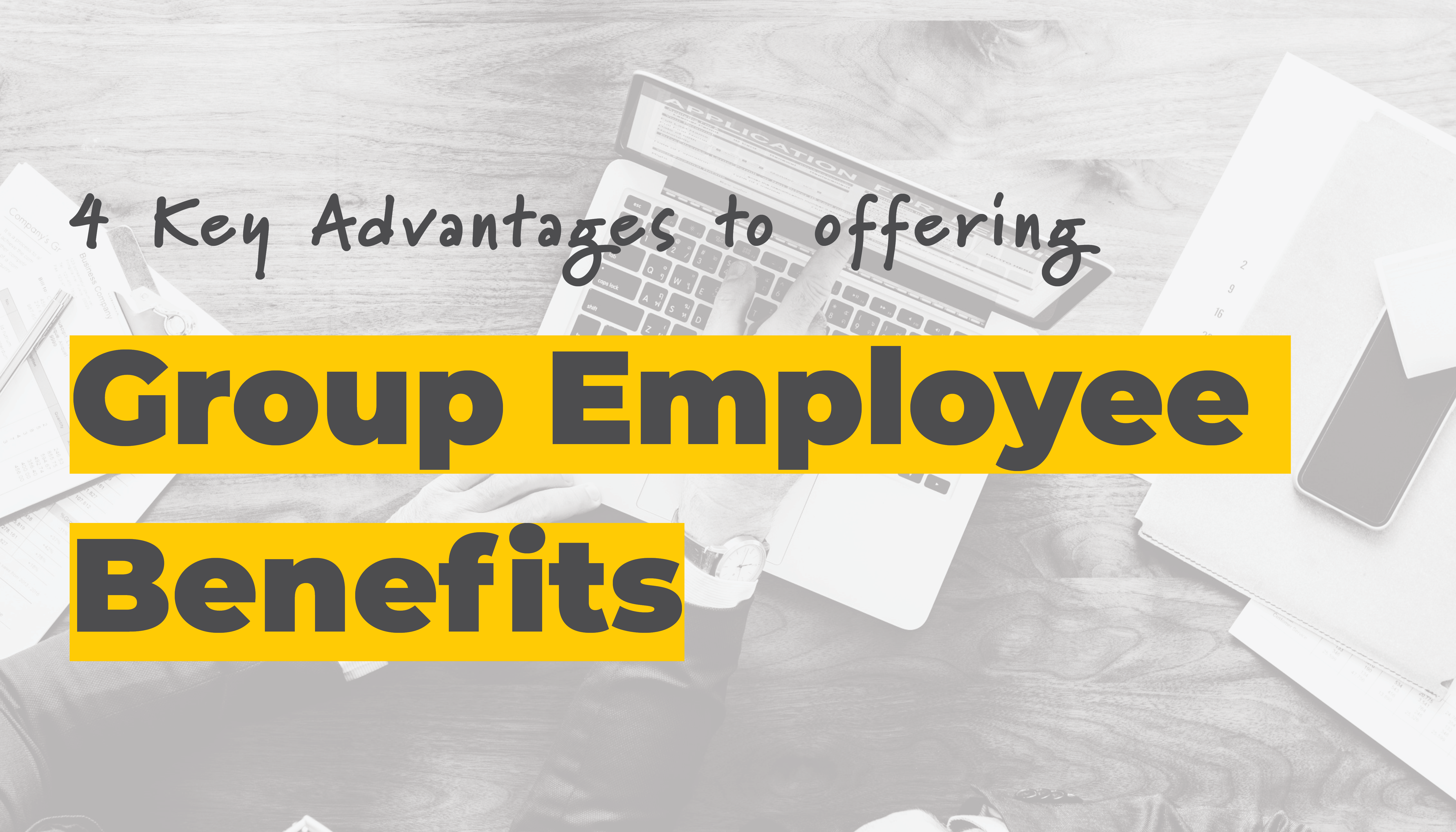 4 Key Advantages of Offering Group Employee Benefits | Benefits by Design