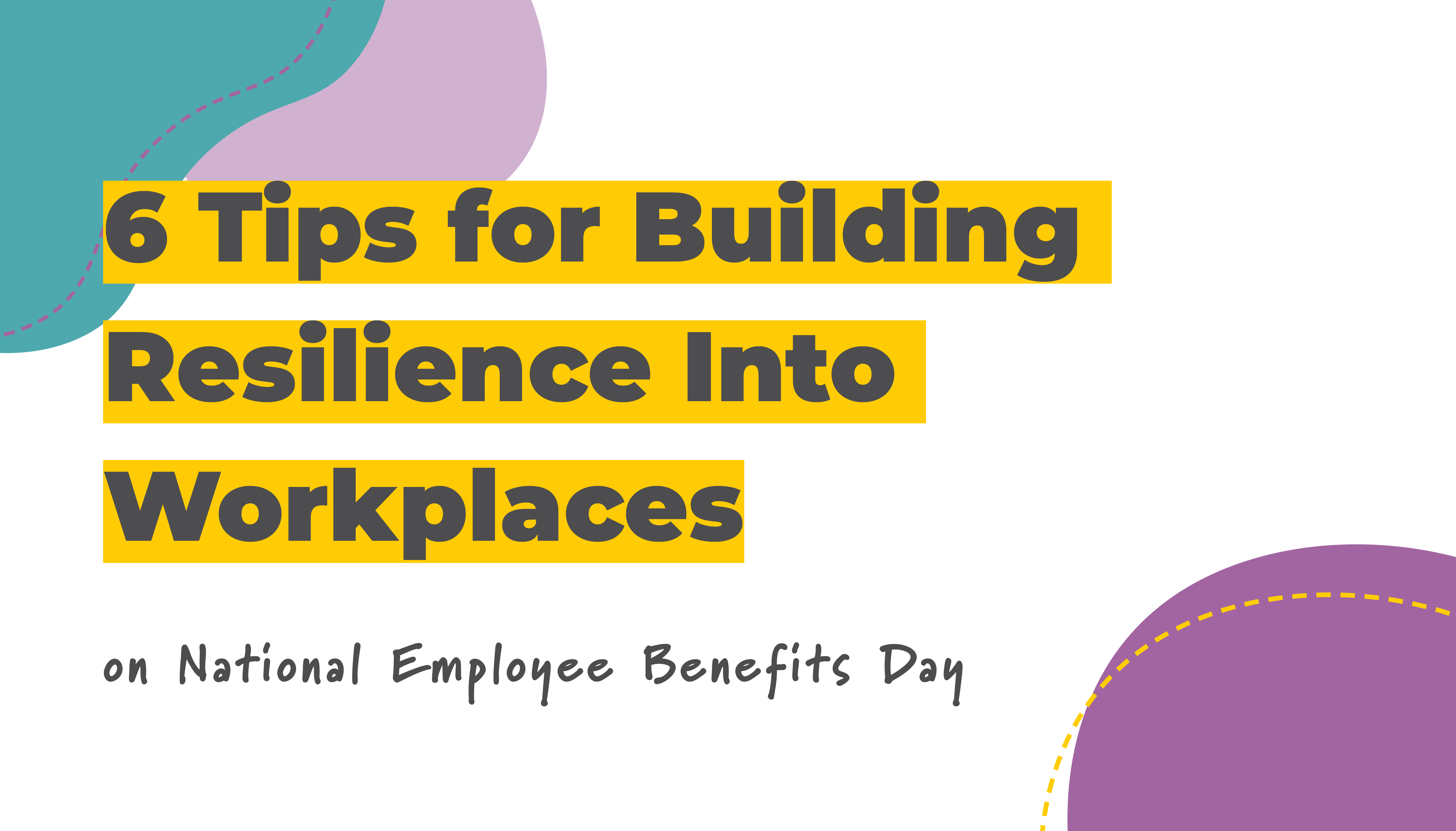 6 Tips for Building Resilience Into Workplaces | Benefits by Design