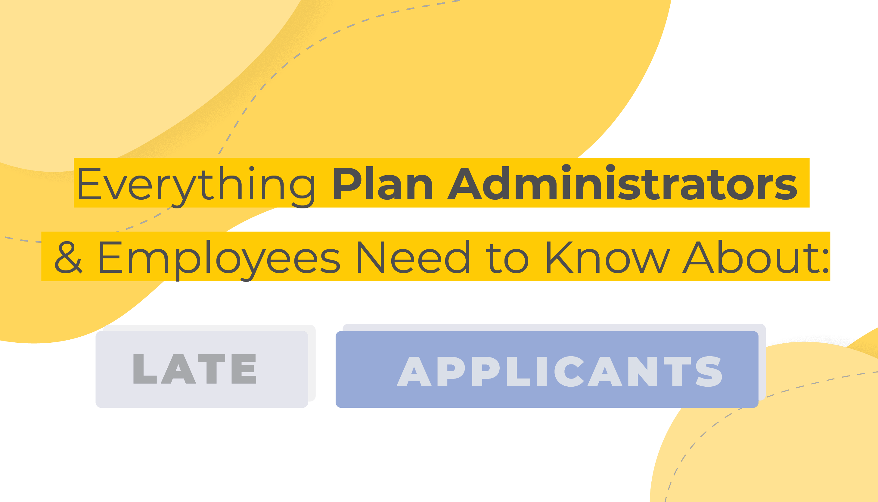Everything Plan Administrators & Employees Need to Know About Late Applicants | Benefits by Design