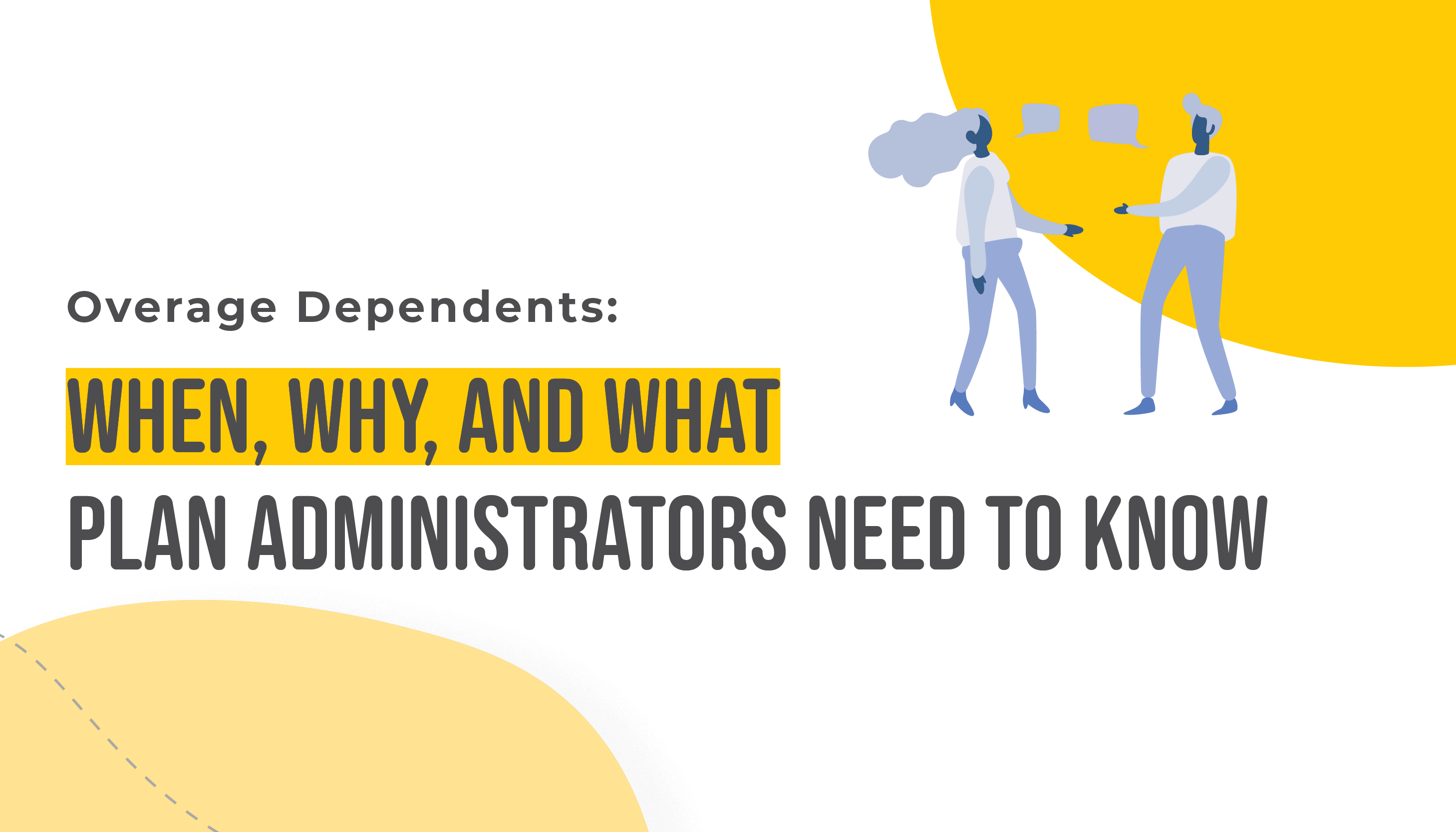 Overage Dependent: When, Why, and What Plan Administrators Need to Know   Benefits by Design