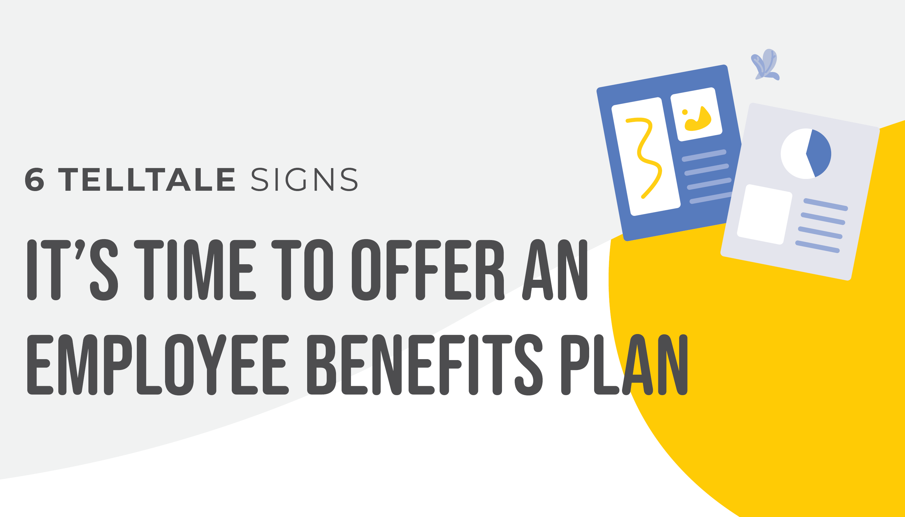 Six telltale signs it's time to offer an employee benefits plan