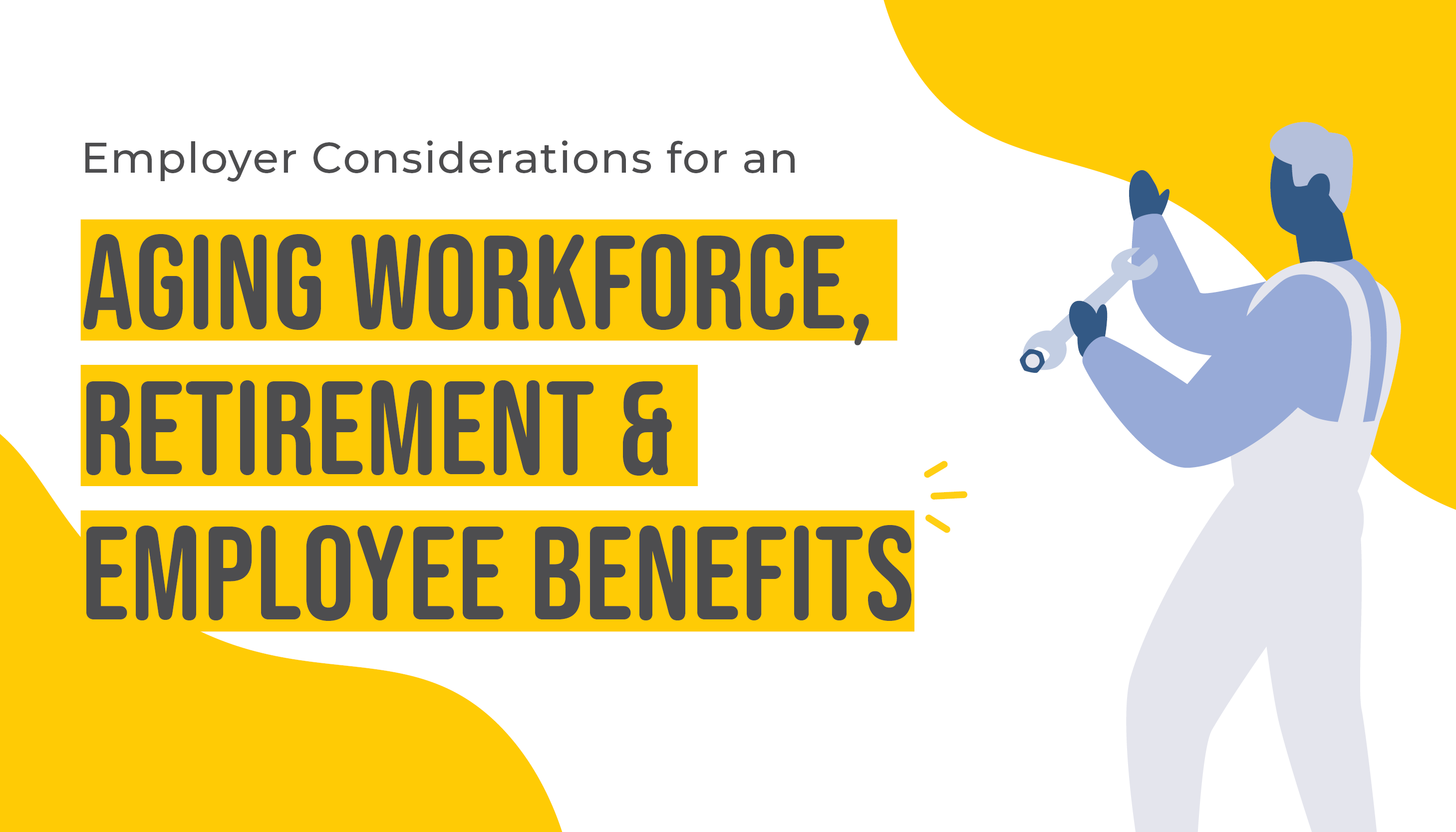 Employer Considerations for an Aging Workforce, Retirement, & Employee Benefits | Benefits by Design